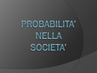 PROBABILITA' NELLA SOCIETA'