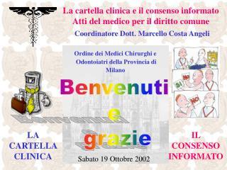 La cartella clinica e il consenso informato Atti del medico per il diritto comune  Coordinatore Dott. Marcello Costa Ang