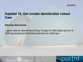 Kapittel 16. Det norske demokratiet  vokser  fram