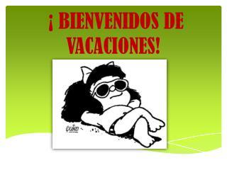 �  BIENVENIDOS  DE VACACIONES!