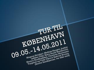 TUR  TIL KØBENHAVN 09.05.-14.05.2011