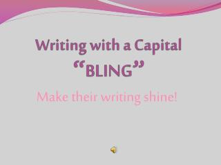 "Writing with a Capital "" BLING """