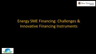 Energy SME Financing: Challenges & Innovative Financing Instruments
