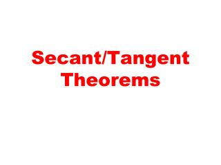 Secant/Tangent Theorems