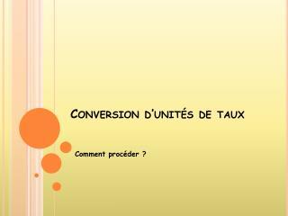 Conversion d�unit�s de taux