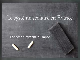 Le  système scolaire  en France
