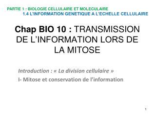 Chap  BIO  10  : TRANSMISSION DE L'INFORMATION LORS DE LA  MITOSE