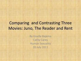 Comparing   and Contrasting Three  Movies: Juno, The Reader and Rent