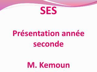 SES Présentation année seconde M.  Kemoun