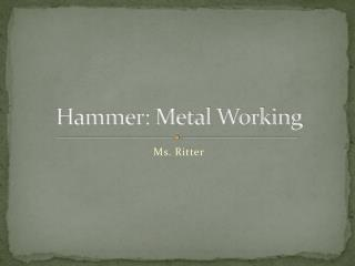 Hammer: Metal Working