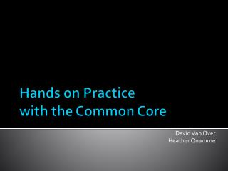 Hands on Practice with the Common Core