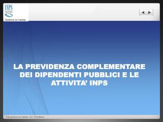 LA PREVIDENZA COMPLEMENTARE DEI DIPENDENTI PUBBLICI E LE ATTIVITA' INPS