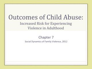 Outcomes of Child Abuse: Increased Risk for Experiencing  Violence in Adulthood