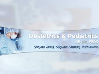 Obstetrics & Pediatrics OB and PEDS
