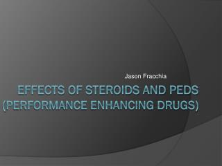 Effects of Steroids and PEDs  ( Performance enhancing drugs )