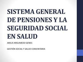 SISTEMA GENERAL DE PENSIONES Y LA SEGURIDAD SOCIAL EN SALUD