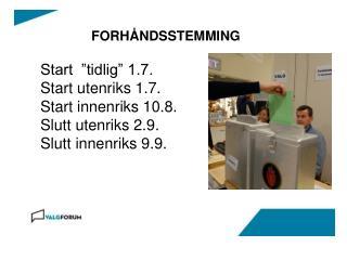 """FORHÅNDSSTEMMING Start  """"tidlig"""" 1.7.  Start utenriks 1.7.  Start innenriks 10.8."""