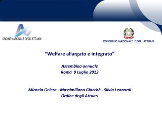"""""""Welfare allargato e integrato"""" Assemblea annuale Roma  9 Luglio 2013"""