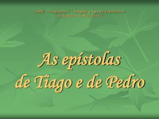 As ep stolas escritas pelos ap stolos  Tiago e Pedro  s o denominadas  cat licas ou universais  porque se dirigem aos cr