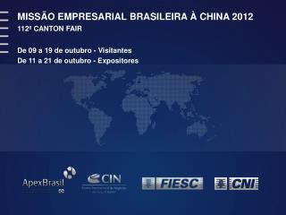 MISSÃO  EMPRESARIAL BRASILEIRA  À  CHINA 2012 112ª CANTON FAIR