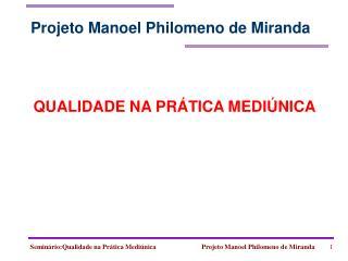 Semin rio:Qualidade na Pr tica Medi nica                           Projeto Manoel Philomeno de Miranda