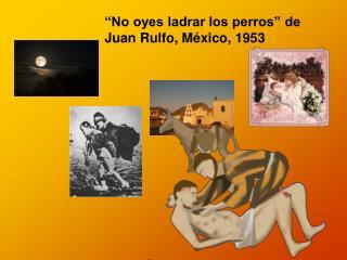 """""""No oyes ladrar los perros"""" de Juan Rulfo, México, 1953"""