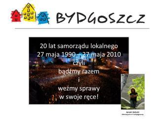 20 lat samorządu lokalnego  27 maja 1990 – 27 maja 2010 czyli bądźmy razem