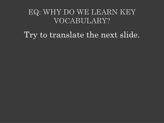 EQ: Why do we learn key vocabulary?