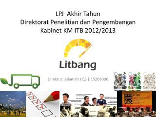LPJ  Akhir Tahun Direktorat Penelitian dan Pengembangan Kabinet KM ITB 2012/2013