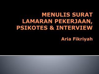 MENULIS  SURAT LAMARAN  PE KERJA AN,  PSIKOTES  & INTERVIEW Aria  Fikriyah