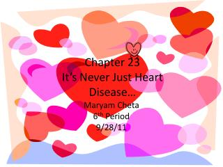 Chapter 23 It�s Never Just Heart Disease�