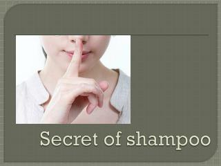 Secret of shampoo