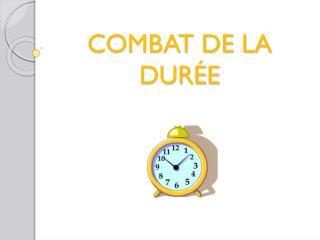 COMBAT DE  LA DURÉE
