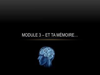 Module 3 – Et ta mémoire…