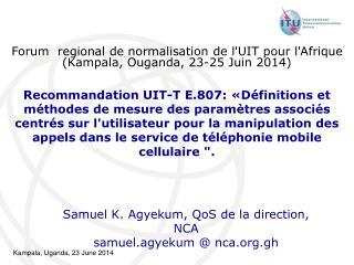 Samuel K.  Agyekum ,  QoS  de la direction, NCA  samuel.agyekum  @ nca.org.gh