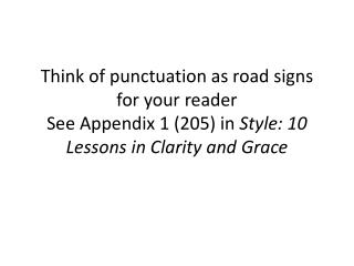 Punctuation tells them when to pause  Comma and semicolon When to stop Periods and colons