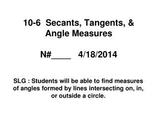 10-6  Secants, Tangents, & Angle Measures N#____   4/18/2014