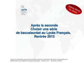 Après la seconde Choisir une série  de  baccalauréat  au Lycée Français.   Rentrée 2013