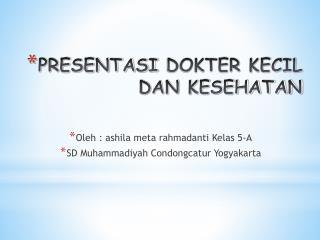 PRESENTASI  DOKTER KECIL  DAN KESEHATAN