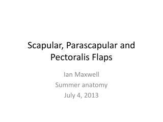 Scapular,  Parascapular and   P ectoralis  Flaps