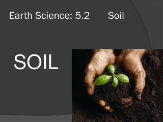 Earth Science: 5.2       Soil