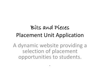 Bits and Pieces Placement Unit Application