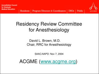 Residency Review Committee for Anesthesiology    David L. Brown, M.D.  Chair, RRC for Anesthesiology  SAAC