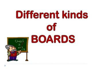 Different kinds  of  BOARDS