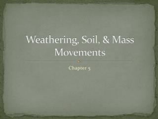 Weathering, Soil, & Mass Movements
