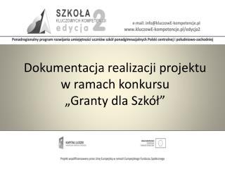 """Dokumentacja  realizacji projektu w ramach konkursu  """" Granty dla Szkół"""""""