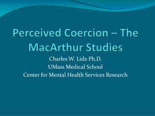 Perceived Coercion   The MacArthur Studies