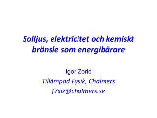 Solljus ,  elektricitet och kemiskt bränsle som energibärare