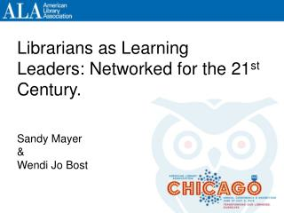 Librarians as Learning Leaders: Networked for the 21 st  Century.