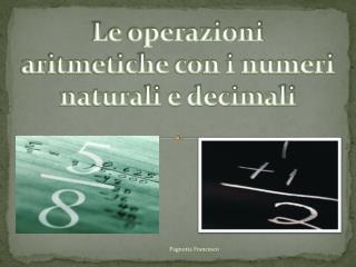Le operazioni aritmetiche con i numeri naturali e decimali